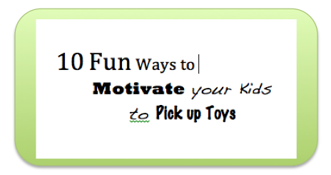 10 Ways To Motivate Your Kids To Clean Up Toys My Crazy