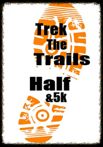 Trek The Trails 5K and Half Marathon April 18th