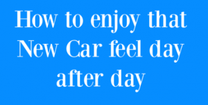 Enjoy that New Car feel day after day