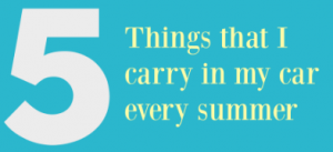 Five things I carry in my Car every summer