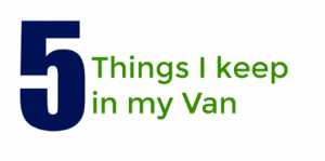 Five Things I keep in my Van at ALL times