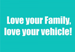 Love your Family and love your vehicle!