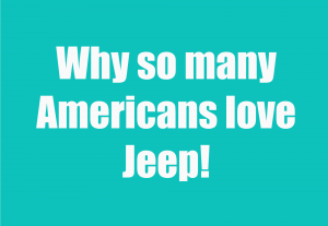 Why so many Americans love Jeep!