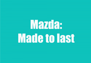 Mazda: Made to last