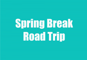 Spring Break Road Trip