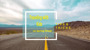 Tips for Spring Break Road Tripping with Kids