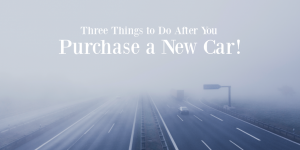 Three Things to Do After You Buy a New Car